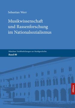 Musikwissenschaft und Rassenforschung im Nationalsozialismus von Werr,  Sebastian