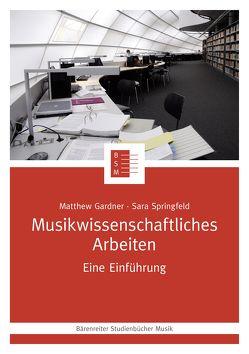 Musikwissenschaftliches Arbeiten von Gardner,  Matthew, Schwindt-Gross,  Nicole, Springfeld,  Sara