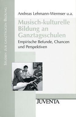Musisch-kulturelle Bildung an Ganztagsschulen von Lehmann-Wermser,  Andreas, Naacke,  Susanne, Nonte,  Sonja, Ritter,  Brigitta