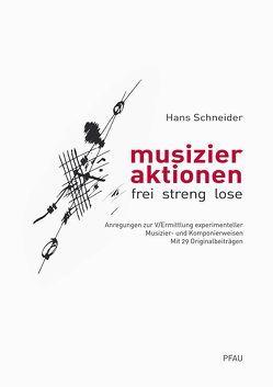 musizieraktion – frei, streng, lose von Schneider,  Hans
