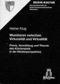 Musizieren zwischen Virtuosität und Virtualität von Klug,  Heiner