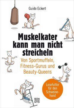 Muskelkater kann man nicht streicheln von Eckert,  Guido