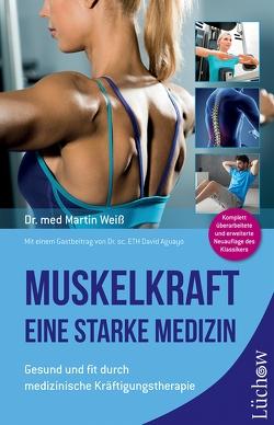 Muskelkraft – Eine starke Medizin von Aguayo,  Dr. sc. ETH David, Kieser,  Werner, Weiß,  Dr. med. Martin