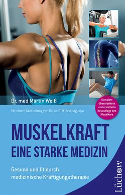Muskelkraft – Eine starke Medizin von Weiß,  Dr. med. Martin