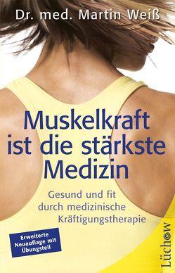 Muskelkraft ist die stärkste Medizin von Weiss,  Martin