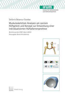 Muskuloskelettale Analysen am caninen Hüftgelenk und Konzept zur Entwicklung einer individualisierten Hüftpfannenprothese von Behrens,  Bernd-Arno, Betancur Escobar,  Stefanie