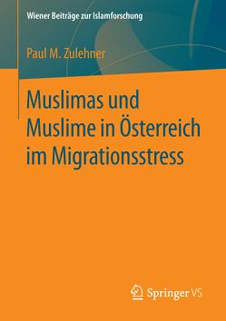 Muslimas und Muslime in Österreich im Migrationsstress von Zulehner,  Paul M.