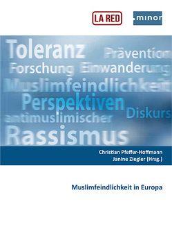 Muslimfeindlichkeit in Europa von Pfeffer-Hoffmann,  Christian, Ziegler,  Janine
