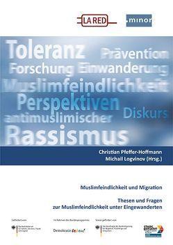 Muslimfeindlichkeit und Migration von Logvinov,  Michail, Pfeffer-Hoffmann,  Christian
