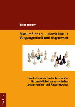 Muslim*innen Islambilder in Vergangenheit und Gegenwart von Buchner,  Sarah