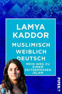 Muslimisch-weiblich-deutsch! von Kaddor,  Lamya