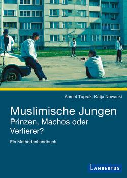 Muslimische Jungen – Prinzen, Machos oder Verlierer? von Nowacki,  Katja, Toprak,  Ahmet
