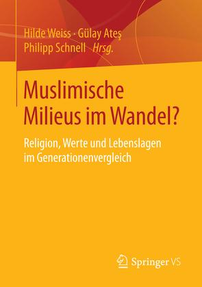 Muslimische Milieus im Wandel? von Ateş,  Gülay, Schnell,  Philipp, Weiss,  Hilde