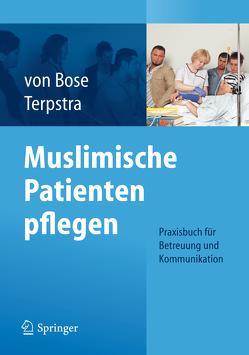 Muslimische Patienten pflegen von Bose,  Alexandra, Terpstra,  Jeanette