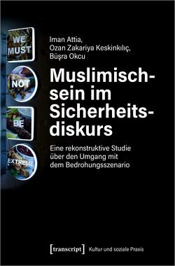 Muslimischsein im Sicherheitsdiskurs von Attia,  Iman, Keskinkilic,  Ozan Zakariya, Laabich-Mansour,  Ouassima, Okcu,  Büsra