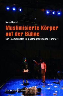 Muslimisierte Körper auf der Bühne von Haakh,  Nora