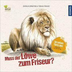 Muss der Löwe zum Friseur? von Ernsten,  Svenja, Pahlke,  Tobias