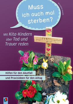 Muss ich auch mal sterben? – Mit Kita-Kindern über Tod und Trauer reden von Kowolik,  Bernadette