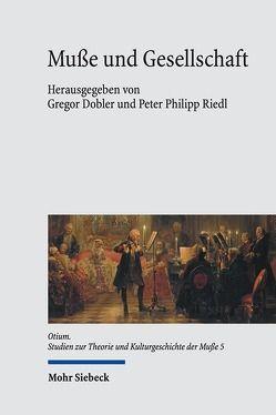 Muße und Gesellschaft von Dobler,  Gregor, Riedl,  Peter Philipp