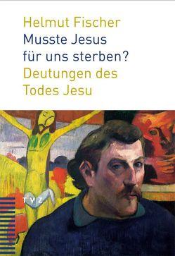 Musste Jesus für uns sterben? von Fischer,  Helmut