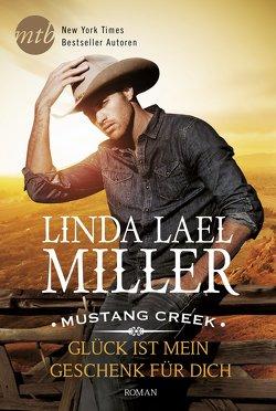 Mustang Creek – Glück ist mein Geschenk für dich von Miller,  Linda Lael, Trautmann,  Christian