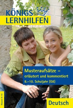 Musteraufsätze – erläutert und kommentiert. 8.-10. Klasse von Wagner,  Katja, Weiß,  Eckehart