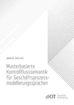 Musterbasierte Kontrollflusssemantik für Geschäftsprozessmodellierungssprachen von Drescher,  Andreas