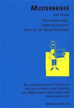 Musterbriefe zum Thema Stellenwechsel, Arbeitslosigkeit, Start in die Selbständigkeit von Frutig,  Matthias, Noirjean,  Roland