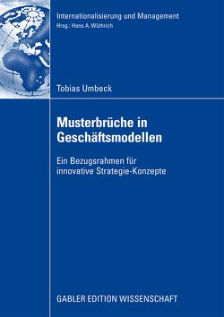 Musterbrüche in Geschäftsmodellen von Umbeck,  Tobias, Wüthrich,  Prof. Dr. Hans A.