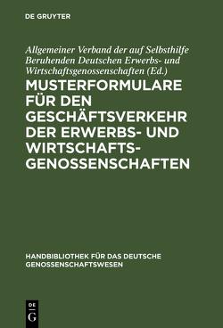 Musterformulare für den Geschäftsverkehr der Erwerbs- und Wirtschaftsgenossenschaften von Allgemeiner Verband der auf Selbsthilfe Beruhenden Deutschen Erwerbs- und Wirtschaftsgenossenschaften