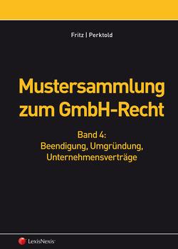 Mustersammlung zum GmbH-Recht, Band IV – Beendigung, Umgründung, Unternehmensverträge von Fritz,  Christian, Perktold,  Klaus