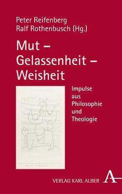 Mut – Gelassenheit – Weisheit von Reifenberg,  Peter, Rothenbusch,  Ralf