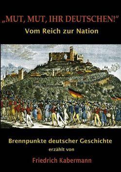 """""""Mut, Mut, ihr Deutschen!"""" von Kabermann,  Friedrich"""