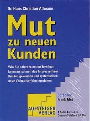 Mut zu neuen Kunden von Altmann,  Hans Ch, Rusch,  Alex S