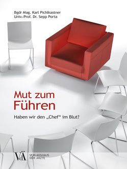 Mut zum Führen von Pichlkastner,  Karl, Porta,  Sepp