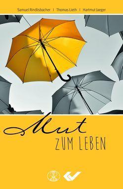 Mut zum Leben von Jaeger,  Hartmut, Lieth,  Thomas, Rindlisbacher,  Samuel