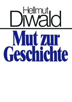 Mut zur Geschichte von Diwald,  Hellmut