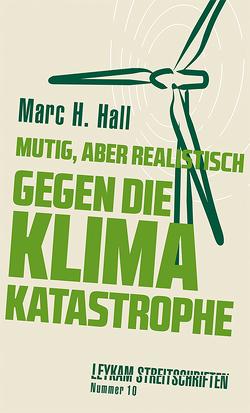Mutig, aber realistisch gegen die Klimakatastrophe von Hall,  Marc H.
