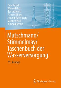 Mutschmann/Stimmelmayr Taschenbuch der Wasserversorgung von Fritsch,  Peter, Hoch,  Winfried, Merkl,  Gerhard, Otillinger,  Franz, Rautenberg,  Joachim, Weiß,  Matthias, Wricke,  Burkhard