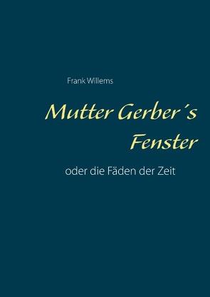 Mutter Gerber's Fenster von Willems,  Frank