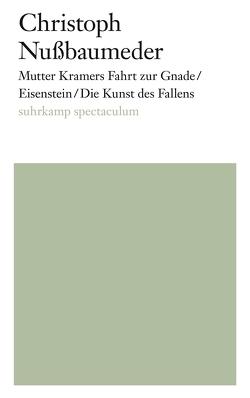 Mutter Kramers Fahrt zur Gnade/Eisenstein/Die Kunst des Fallens von Nußbaumeder,  Christoph