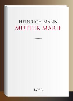 Mutter Marie von Mann,  Heinrich