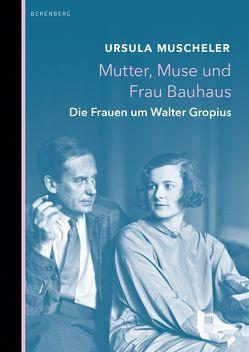 Mutter, Muse und Frau Bauhaus von Muscheler,  Ursula