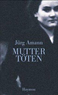 Mutter töten von Amann,  Jürg