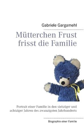 Mütterchen Frust frisst die Familie von Gargamehl,  Gabriele