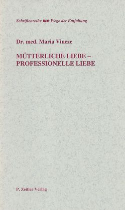 Mütterliche Liebe – Professionelle Liebe von Vincze,  Maria