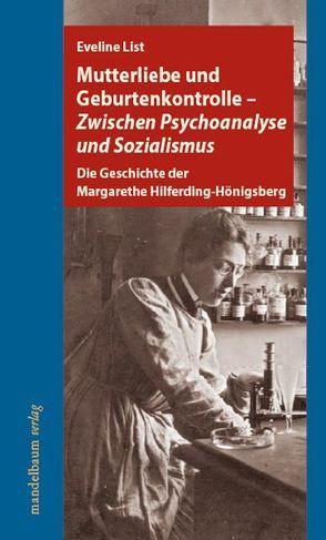 Mutterliebe und Geburtenkontrolle – Zwischen Psychoanalyse und Sozialismus von List,  Eveline