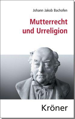 Mutterrecht und Urreligion von Bachofen,  Johann Jakob, Elsaghe,  Yahya