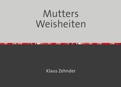 Mutters Weisheiten von Zehnder,  Klaus