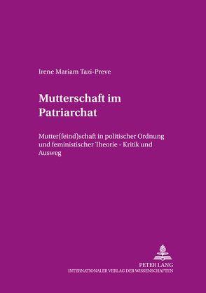 Mutterschaft im Patriarchat von Tazi-Preve,  Irene Mariam